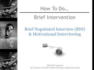 Brief Intervention Brief Negotiated Interview (BNI)  & Motivational Interviewing