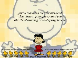 Joyful mood is a meritorious deed  that cheers up people around you  like the showering of cool spring breeze.
