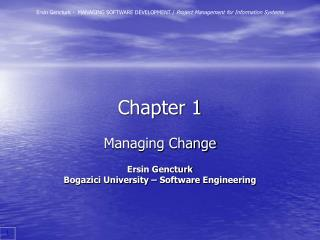 Managing Change  Ersin Gencturk Bogazici University   Software Engineering