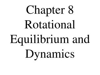 Chapter 8 Rotational Equilibrium and Dynamics