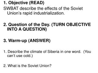 1. Objective (READ) SWBAT describe the effects of the Soviet Union's rapid industrialization.   2. Question of the Day