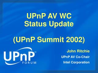 UPnP AV WC Status Update (UPnP Summit 2002)