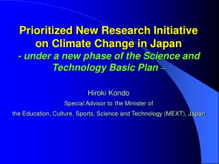 Prioritized New Research Initiative  on Climate Change in Japan  - under a new phase of the Science and Technology Basic