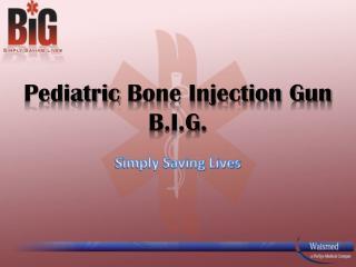 Pediatric Bone Injection Gun B.I.G.