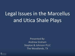 Legal Issues in the Marcellus and Utica Shale Plays