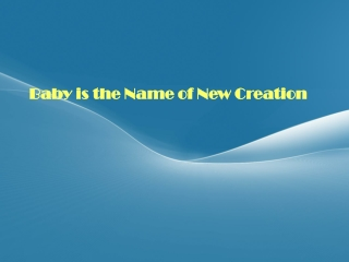 Baby is the Name of New Creation