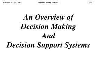 An Overview of  Decision Making And Decision Support Systems