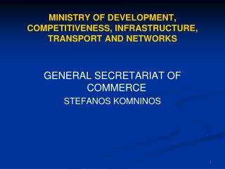 MINISTRY OF DEVELOPMENT, COMPETITIVENESS, INFRASTRUCTURE, TRANSPORT AND NETWORKS