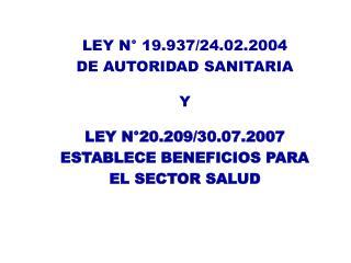 LEY N° 19.937/24.02.2004 DE AUTORIDAD SANITARIA Y LEY N° 20.209/30.07.2007 ESTABLECE BENEFICIOS PARA  EL SECTOR SALUD