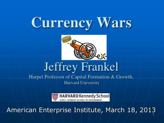Currency Wars Jeffrey Frankel Harpel Professor of Capital Formation & Growth,  Harvard University