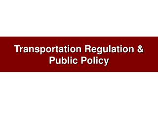 Transportation Regulation & Public Policy