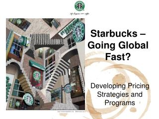 Starbucks –  Going Global Fast?
