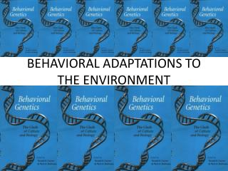 BEHAVIORAL ADAPTATIONS TO THE ENVIRONMENT