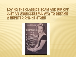 Loving the classics scam and rip off just an unsuccessful way to defame a reputed online store