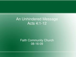An Unhindered Message Acts 4:1-12    Faith Community Church 08-16-09
