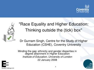 """Race Equality and Higher Education: Thinking outside the (tick) box"" Dr Gurnam Singh, Centre for the Study of"