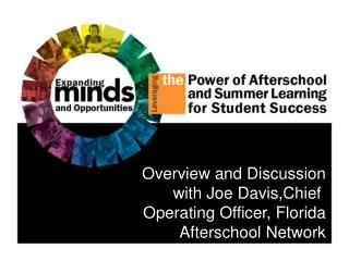 Overview and Discussion with Joe Davis,Chief  Operating Officer, Florida Afterschool Network