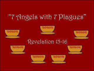 """7 Angels with 7 Plagues"" Revelation 15-16"