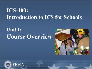 ICS-100:   Introduction to ICS for Schools  Unit 1:   Course Overview