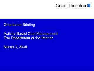 Orientation Briefing  Activity-Based Cost Management  The Department of the Interior March 3, 2005