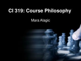CI 319: Course Philosophy