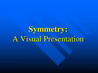 Symmetry: A Visual Presentation
