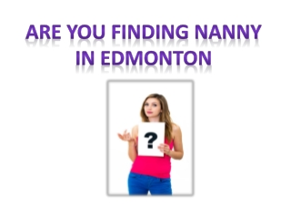 Are you finding Edmonton nannies Services