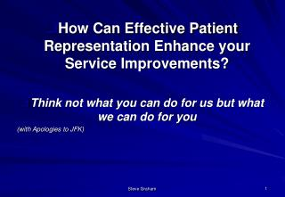 How Can Effective Patient Representation Enhance your Service Improvements? Think not what you can do for us but what we