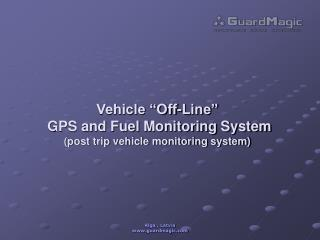 Vehicle  Off-Line   GPS and Fuel Monitoring System post trip vehicle monitoring system