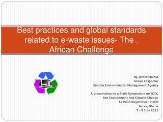 Best practices and global standards related to e-waste issues- The . African Challenge