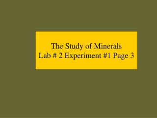 The Study of Minerals Lab  2 Experiment 1 Page 3