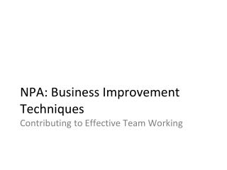 NPA: Business Improvement Techniques Contributing to Effective Team Working
