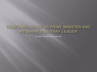 Tojo's influence as PRIME MINISTER and as japan's military leader