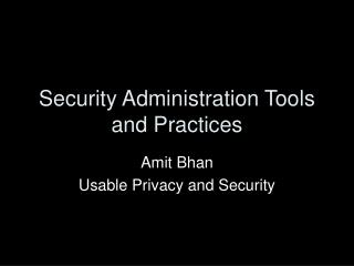 Security Administration Tools and Practices