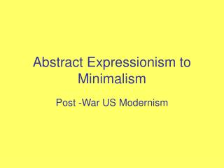 Abstract Expressionism to Minimalism