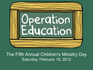 The Fifth Annual Children s Ministry Day Saturday, February 18, 2012