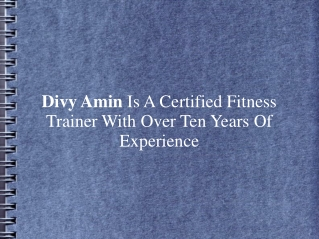 Divy Amin Is A Certified Fitness Trainer With Ten Years Exp.