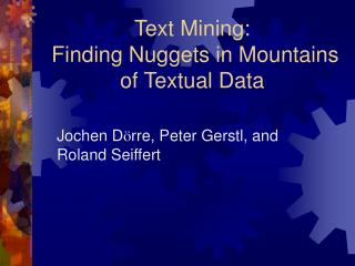 Text Mining:  Finding Nuggets in Mountains of Textual Data