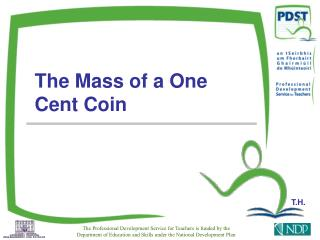 The Mass of a One Cent Coin