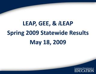 LEAP, GEE, &  i LEAP Spring 2009 Statewide Results May 18, 2009