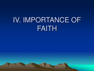 IV. IMPORTANCE OF FAITH