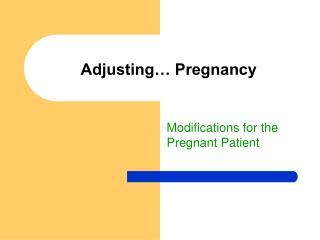 Adjusting… Pregnancy