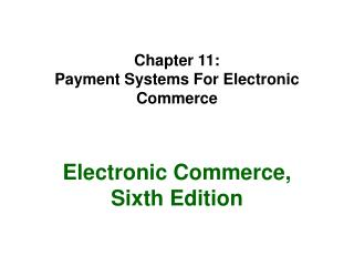 Chapter 11: Payment Systems For Electronic Commerce