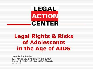 Legal Rights & Risks  of Adolescents  in the Age of AIDS Legal Action Center 225 Varick St., 4 th  Floor, NY NY 1001