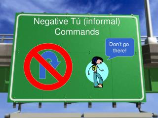 Negative T ú  (informal) Commands