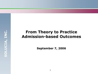 From Theory to Practice Admission-based Outcomes September 7, 2006