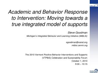 Academic and Behavior Response to Intervention: Moving towards a true integrated model of supports  Steve Goodman Michig