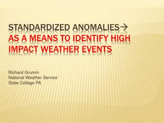 Standardized anomalies  As a means to identify high impact weather events