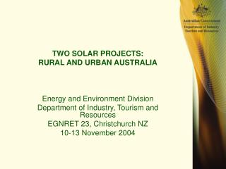 TWO SOLAR PROJECTS: RURAL AND URBAN AUSTRALIA    Energy and Environment Division Department of Industry, Tourism and Res