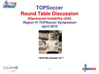 TOPSoccer  Round Table Discussion Atlantoaxial Instability AAI Region IV TOPSoccer Symposium April 2010